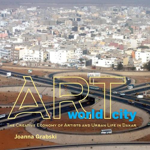 Art World City: The Creative Economy of Artists and Urban Life in Dakar - African Expressive Cultures (Paperback)