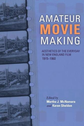 Amateur Movie Making: Aesthetics of the Everyday in New England Film, 1915-1960 (Paperback)