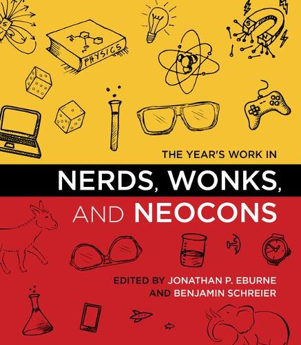 The Year's Work in Nerds, Wonks, and Neocons - The Year's Work (Hardback)