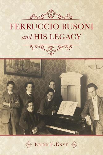 Ferruccio Busoni and His Legacy (Hardback)