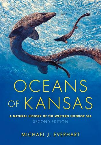Oceans of Kansas, Second Edition: A Natural History of the Western Interior Sea - Life of the Past (Hardback)