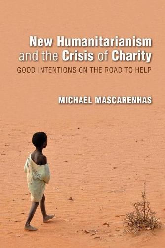 New Humanitarianism and the Crisis of Charity: Good Intentions on the Road to Help - Framing the Global (Paperback)