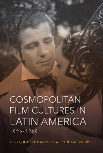 Cosmopolitan Film Cultures in Latin America, 1896-1960 - New Directions in National Cinemas (Paperback)