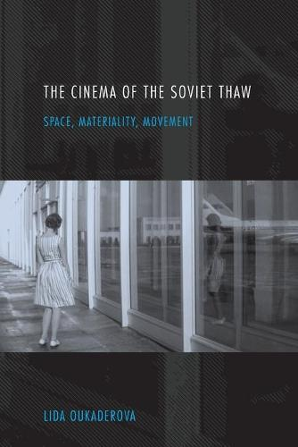 The Cinema of the Soviet Thaw: Space, Materiality, Movement (Paperback)