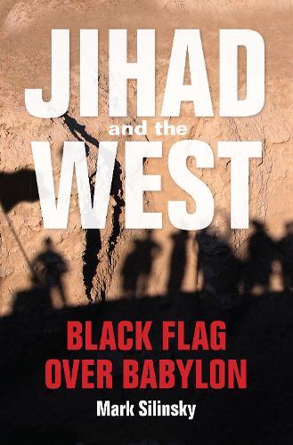 Jihad and the West: Black Flag over Babylon (Hardback)
