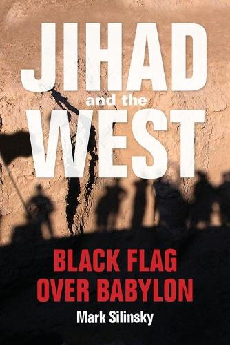 Jihad and the West: Black Flag over Babylon (Paperback)