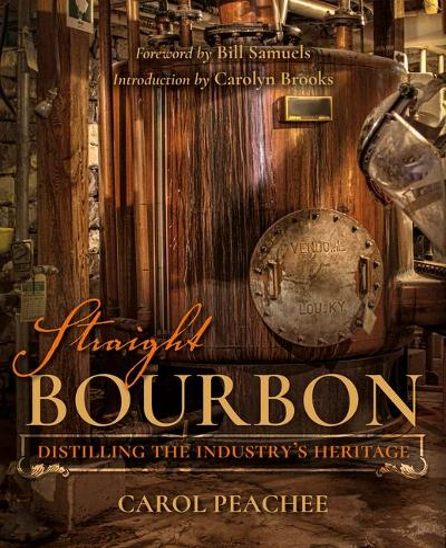 Straight Bourbon: Distilling the Industry's Heritage (Hardback)