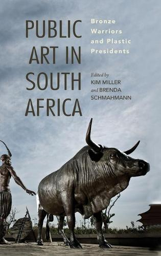 Public Art in South Africa: Bronze Warriors and Plastic Presidents - African Expressive Cultures (Hardback)