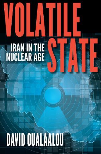 Volatile State: Iran in the Nuclear Age (Hardback)