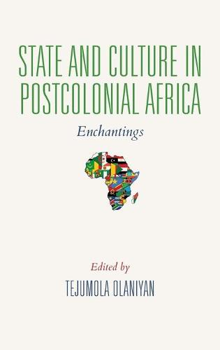 State and Culture in Postcolonial Africa: Enchantings - African Expressive Cultures (Hardback)