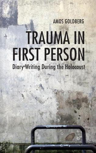Trauma in First Person: Diary Writing During the Holocaust (Hardback)