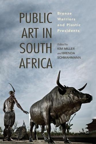 Public Art in South Africa: Bronze Warriors and Plastic Presidents - African Expressive Cultures (Paperback)
