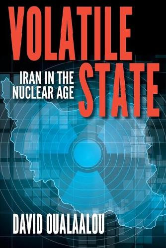 Volatile State: Iran in the Nuclear Age (Paperback)