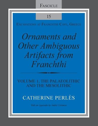 Ornaments and Other Ambiguous Artifacts from Franchthi: Volume 1, The Palaeolithic and the Mesolithic - Excavations at Franchthi Cave, Greece (Paperback)