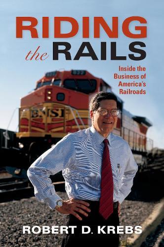 Riding the Rails: Inside the Business of America's Railroads - Railroads Past and Present (Hardback)