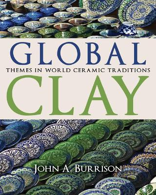Global Clay: Themes in World Ceramic Traditions (Hardback)
