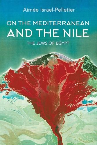 On the Mediterranean and the Nile: The Jews of Egypt - Indiana Series in Sephardi and Mizrahi Studies (Paperback)