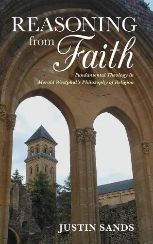 Reasoning from Faith: Fundamental Theology in Merold Westphal's Philosophy of Religion - Indiana Series in the Philosophy of Religion (Hardback)