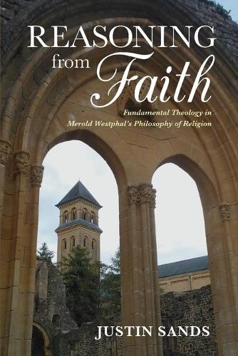 Reasoning from Faith: Fundamental Theology in Merold Westphal's Philosophy of Religion - Indiana Series in the Philosophy of Religion (Paperback)