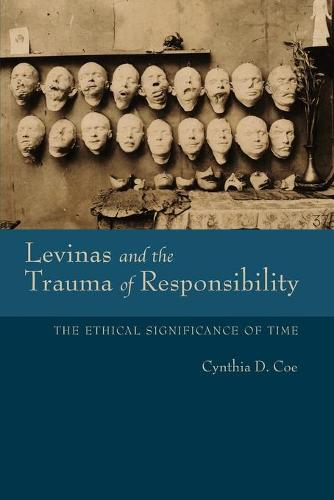Levinas and the Trauma of Responsibility: The Ethical Significance of Time - Studies in Continental Thought (Paperback)