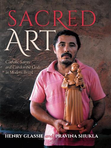 Sacred Art: Catholic Saints and Candomble Gods in Modern Brazil (Hardback)