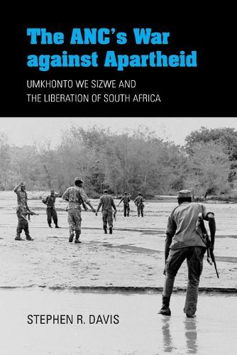 The ANC's War against Apartheid: Umkhonto we Sizwe and the Liberation of South Africa (Paperback)
