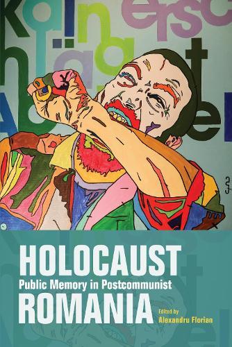 Holocaust Public Memory in Postcommunist Romania - Studies in Antisemitism (Paperback)