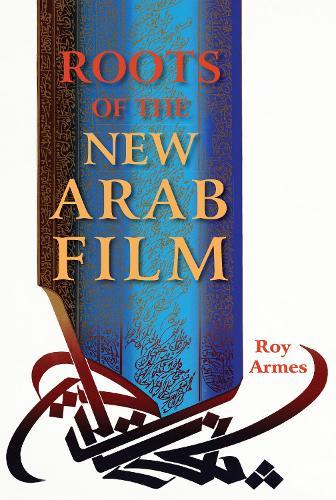 Roots of the New Arab Film (Hardback)