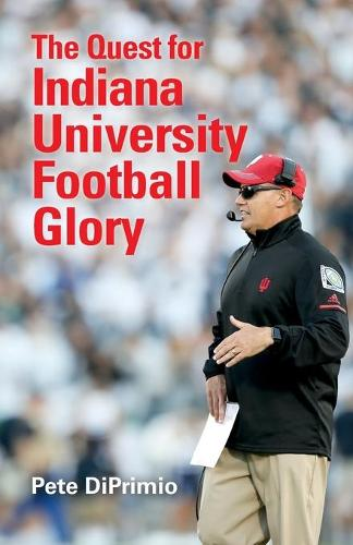 The Quest for Indiana University Football Glory: A New Era for Indiana University Football (Paperback)