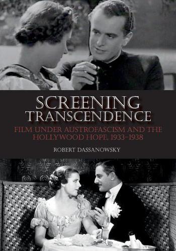 Screening Transcendence: Film under Austrofascism and the Hollywood Hope, 1933-1938 (Paperback)