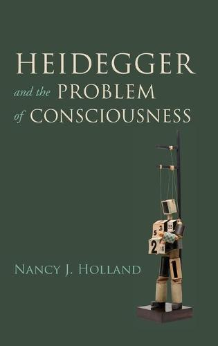 Heidegger and the Problem of Consciousness (Hardback)