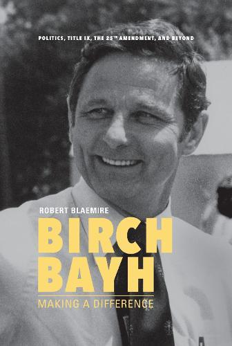 Birch Bayh: Making a Difference (Hardback)