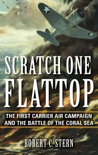 Scratch One Flattop: The First Carrier Air Campaign and the Battle of the Coral Sea - Twentieth-Century Battles (Hardback)