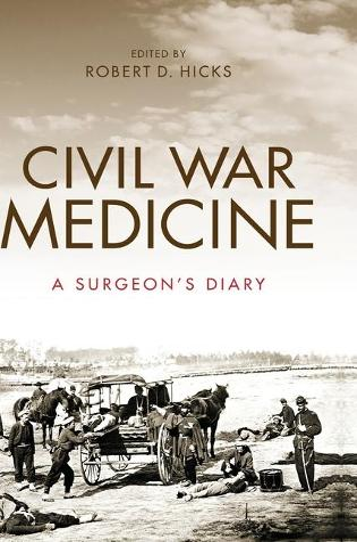 Civil War Medicine: A Surgeon's Diary (Hardback)