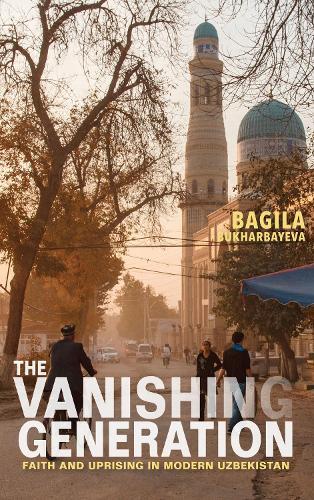 The Vanishing Generation: Faith and Uprising in Modern Uzbekistan (Paperback)