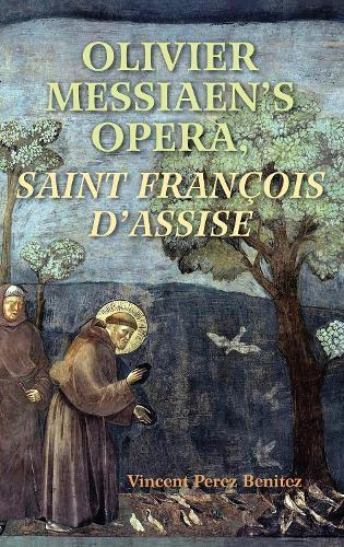 Olivier Messiaen's Opera, <I>Saint Francois d'Assise</I> (Paperback)