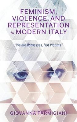 """Feminism, Violence, and Representation in Modern Italy: """"We are Witnesses, Not Victims"""" - New Anthropologies of Europe (Hardback)"""