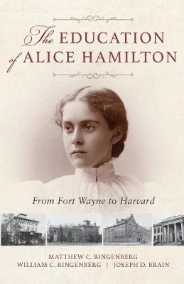 The Education of Alice Hamilton: From Fort Wayne to Harvard (Paperback)