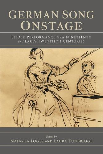 German Song Onstage: Lieder Performance in the Nineteenth and Early Twentieth Centuries (Paperback)