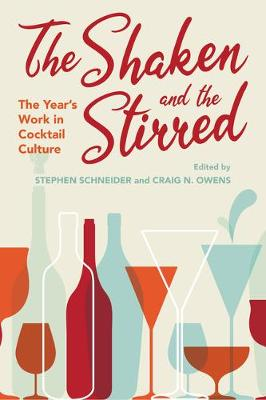 The Shaken and the Stirred: The Year's Work in Cocktail Culture (Hardback)