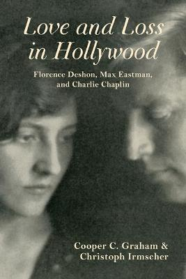 Love and Loss in Hollywood: Florence Deshon, Max Eastman, and Charlie Chaplin (Hardback)
