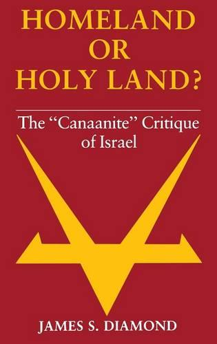 """Homeland or Holy Land?: The """"Canaanite"""" Critique of Israel (Hardback)"""
