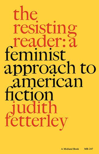 The Resisting Reader: A Feminist Approach to American Fiction - Midland Books: No. 2 (Paperback)