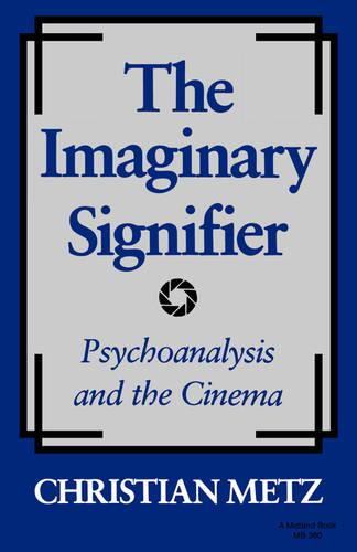 The Imaginary Signifier: Psychoanalysis and the Cinema (Paperback)