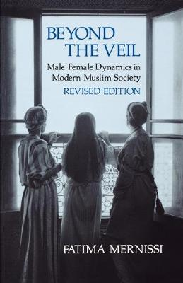 Beyond the Veil, Revised Edition: Male-Female Dynamics in Modern Muslim Society (Paperback)