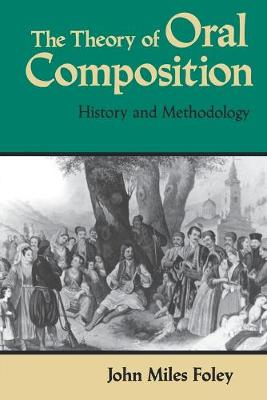 The Theory of Oral Composition: History and Methodology - Folkloristics (Paperback)