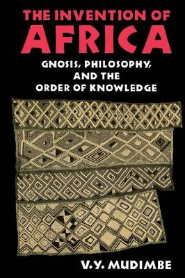 The Invention of Africa: Gnosis, Philosophy, and the Order of Knowledge - African Systems of Thought (Paperback)