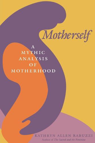 Motherself: A Mythic Analysis of Motherhood (Paperback)