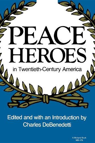 Peace Heroes in Twentieth-Century America (Paperback)