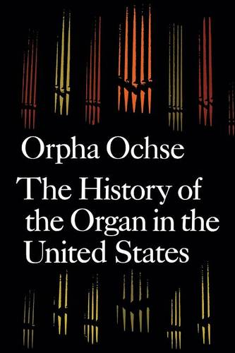 The History of the Organ in the United States (Paperback)